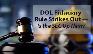 DOL Fiduciary Rule Strikes Out — Is the SEC Up Next?